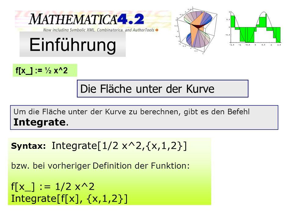 Einführung Die Fläche unter der Kurve f[x_] := 1/2 x^2